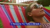 5 Reasons To Take a Break (National Lazy Day, Aug 10)