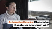 Automated trucks: Blue-collar disaster or economic win?