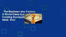 The Business Idea Factory: A World-Class System for Creating Successful Business Ideas  Best