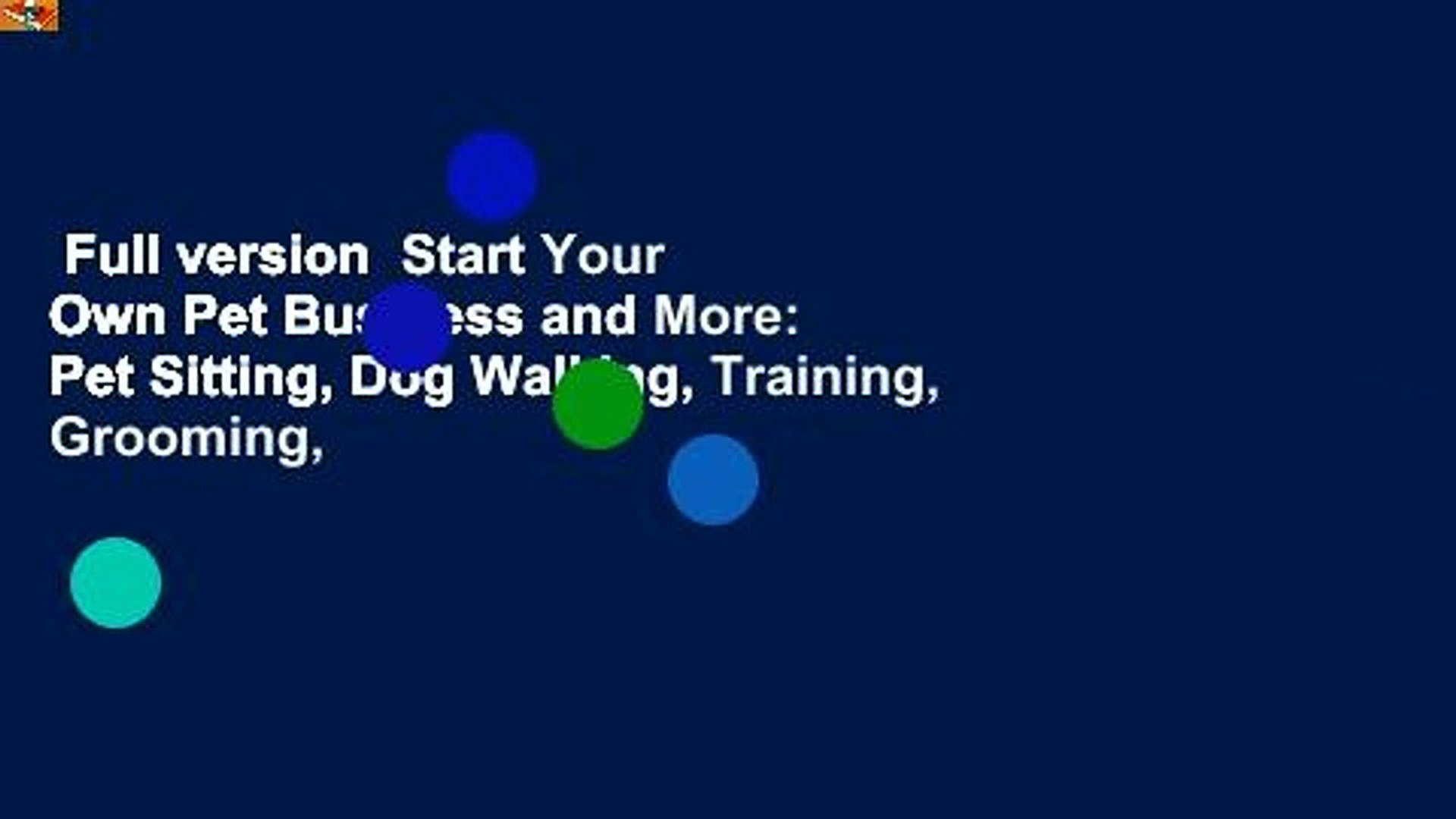 Full version  Start Your Own Pet Business and More: Pet Sitting, Dog Walking, Training, Grooming,
