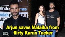 Arjun saves Malaika from flirty Karan Tacker