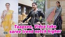 Taapsee, Vidya take saree trend notch higher