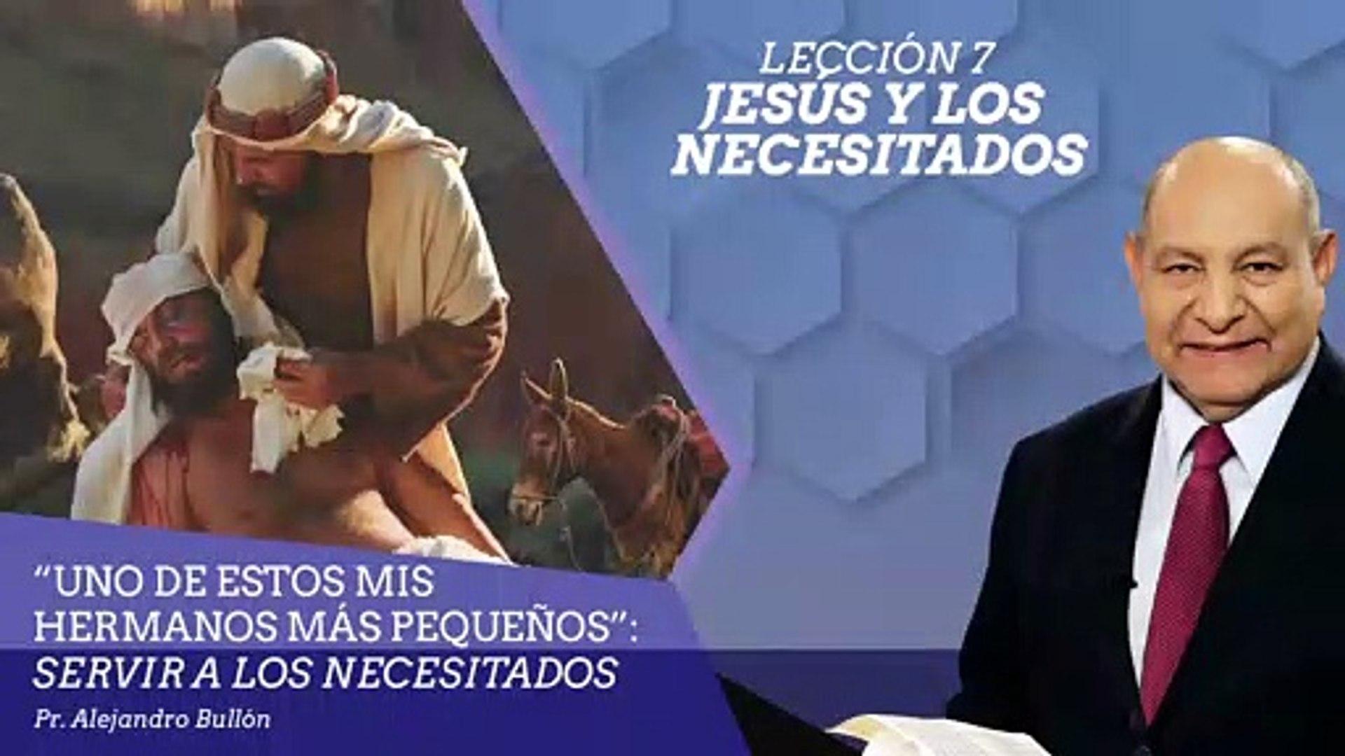 Leccion 7 | Jesus y los necesitados - Ptr. Alejandro Bullon