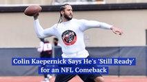 Colin Kaepernick Is Still Feeling The Need To Play Football