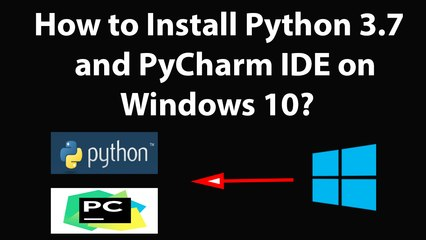 How to Install Python 3.7 and PyCharm IDE on Windows 10?