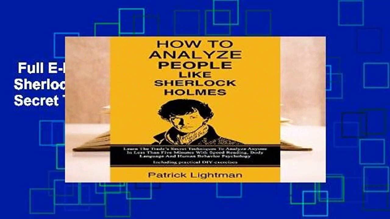 Full E-book  How to Analyze People Like Sherlock Holmes: Learn The Trade s Secret Techniques To