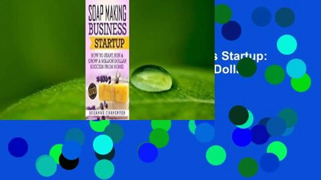 Full E-book  Soap Making Business Startup: How to Start, Run & Grow a Million Dollar Success from
