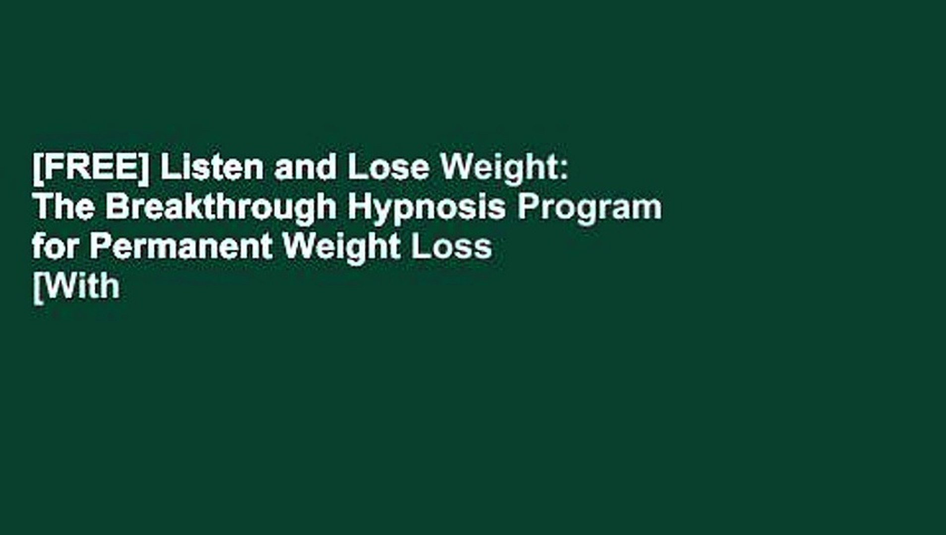 [FREE] Listen and Lose Weight: The Breakthrough Hypnosis Program for  Permanent Weight Loss [With