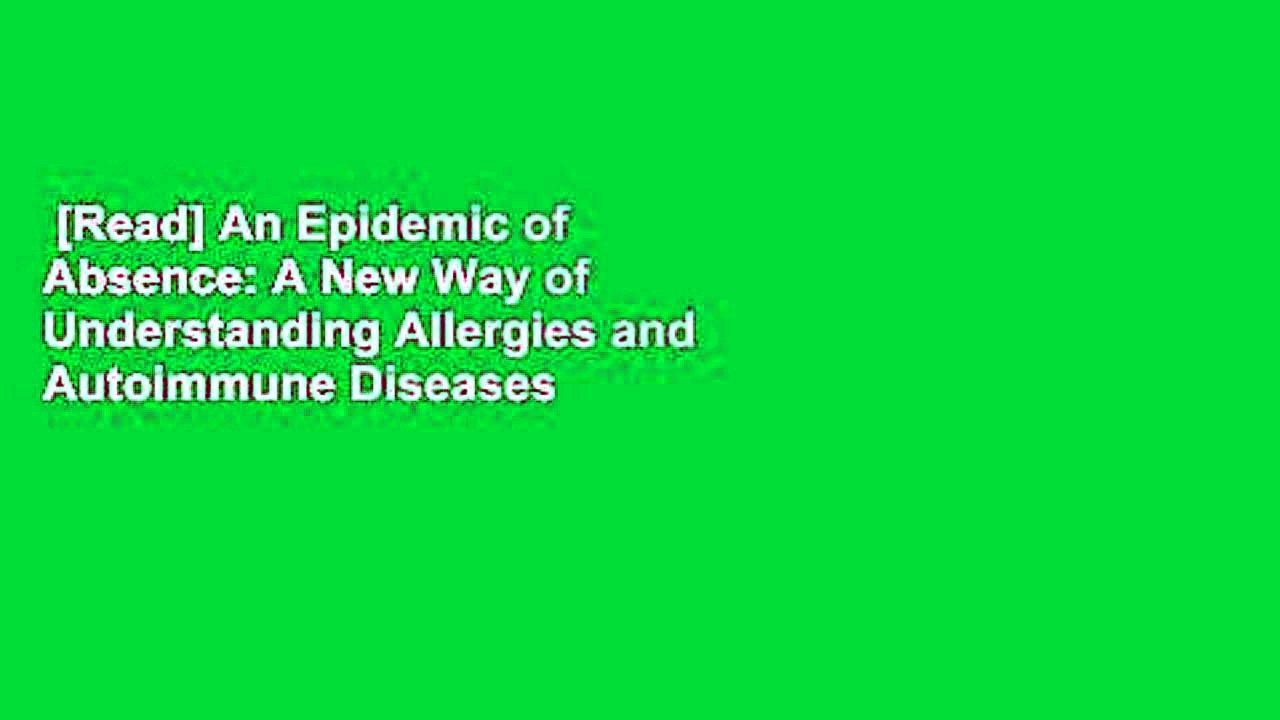 [Read] An Epidemic of Absence: A New Way of Understanding Allergies and Autoimmune Diseases  For