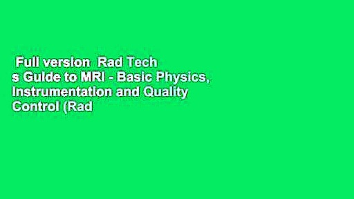 Full version  Rad Tech s Guide to MRI – Basic Physics, Instrumentation and Quality Control (Rad