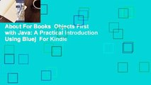 About For Books  Objects First with Java: A Practical Introduction Using Bluej  For Kindle