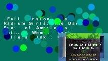 Full Version  The Radium Girls: The Dark Story of America s Shining Women  Best Sellers Rank : #1
