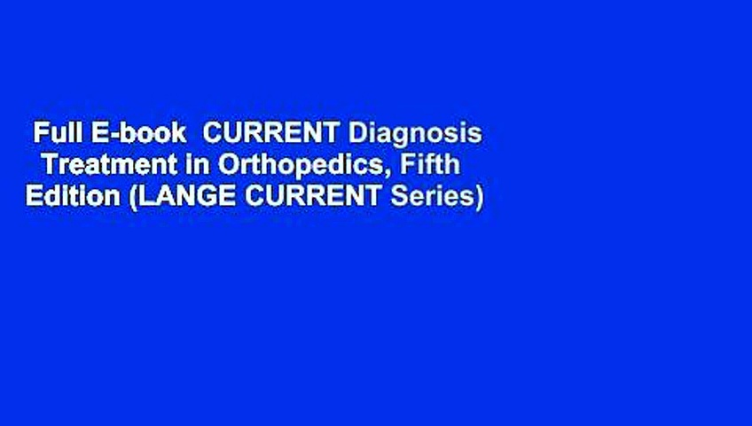 Full E-book  CURRENT Diagnosis   Treatment in Orthopedics, Fifth Edition (LANGE CURRENT Series)