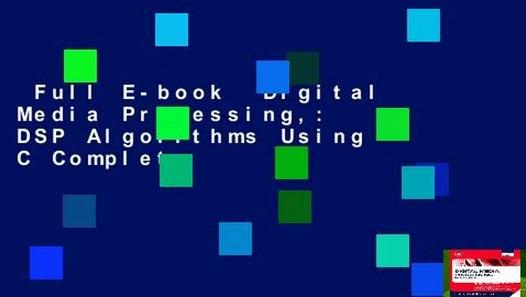 Full E-book Digital Media Processing,: DSP Algorithms Using C Complete