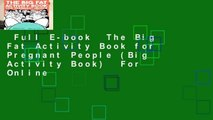 Full E-book  The Big Fat Activity Book for Pregnant People (Big Activity Book)  For Online