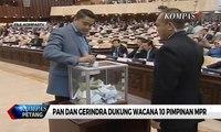 PAN dan Gerindra Dorong Wacana 10 Pimpinan MPR, PDI-P dan Nasdem Menolak