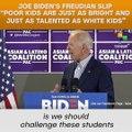 "Joe Biden's Freudian Slip ""Poor Kids Are Just As Bright And Just As Talente"
