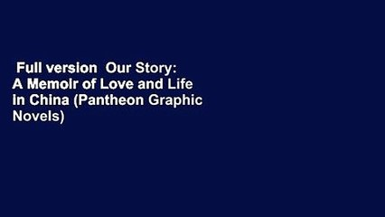 Full version  Our Story: A Memoir of Love and Life in China (Pantheon Graphic Novels)  Review