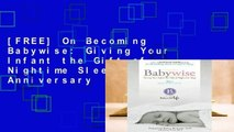 [FREE] On Becoming Babywise: Giving Your Infant the Gift of Nightime Sleep - 25th Anniversary
