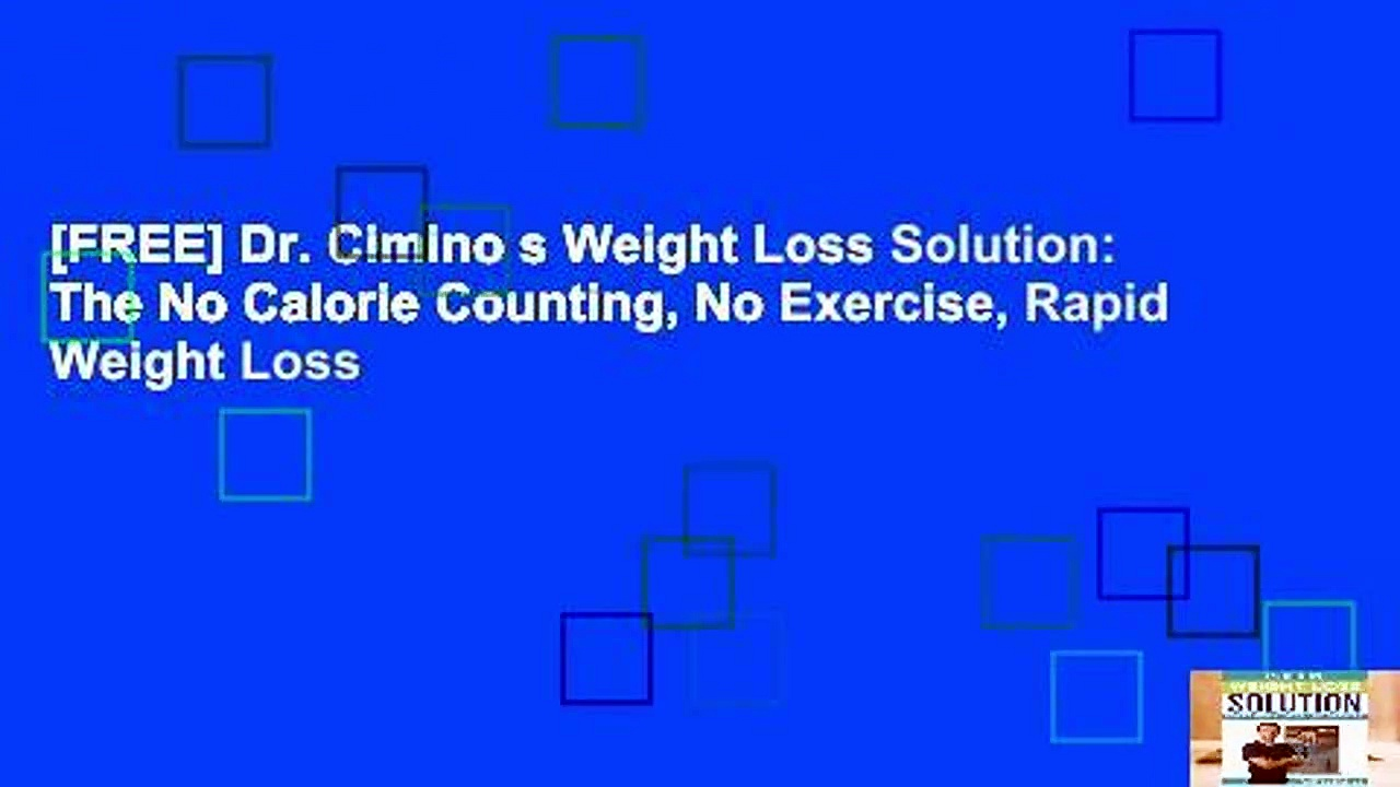 [FREE] Dr. Cimino s Weight Loss Solution: The No Calorie Counting, No Exercise, Rapid Weight Loss