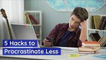 5 Hacks to Procrastinate Less