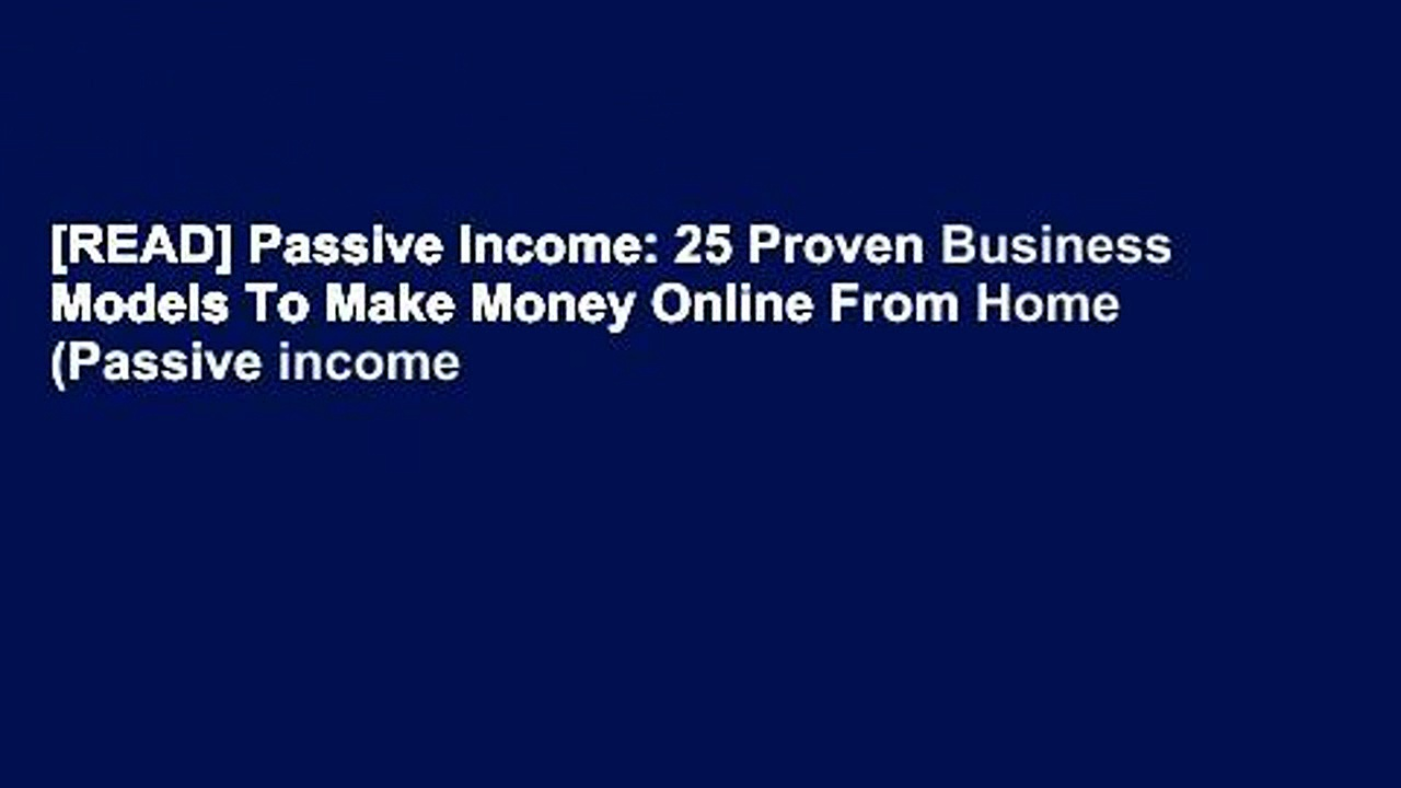 [READ] Passive Income: 25 Proven Business Models To Make Money Online From Home (Passive income