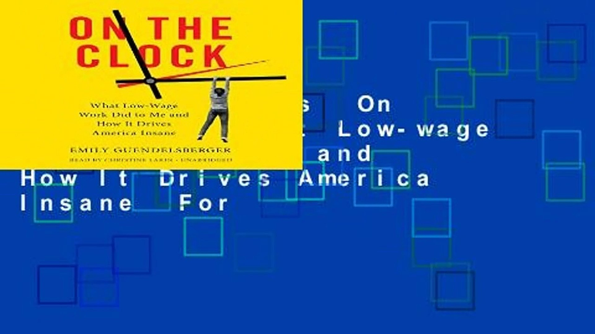 About For Books  On the Clock: What Low-wage Work Did to Me and How It Drives America Insane  For