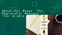 About For Books  The Ungrateful Refugee  For Kindle