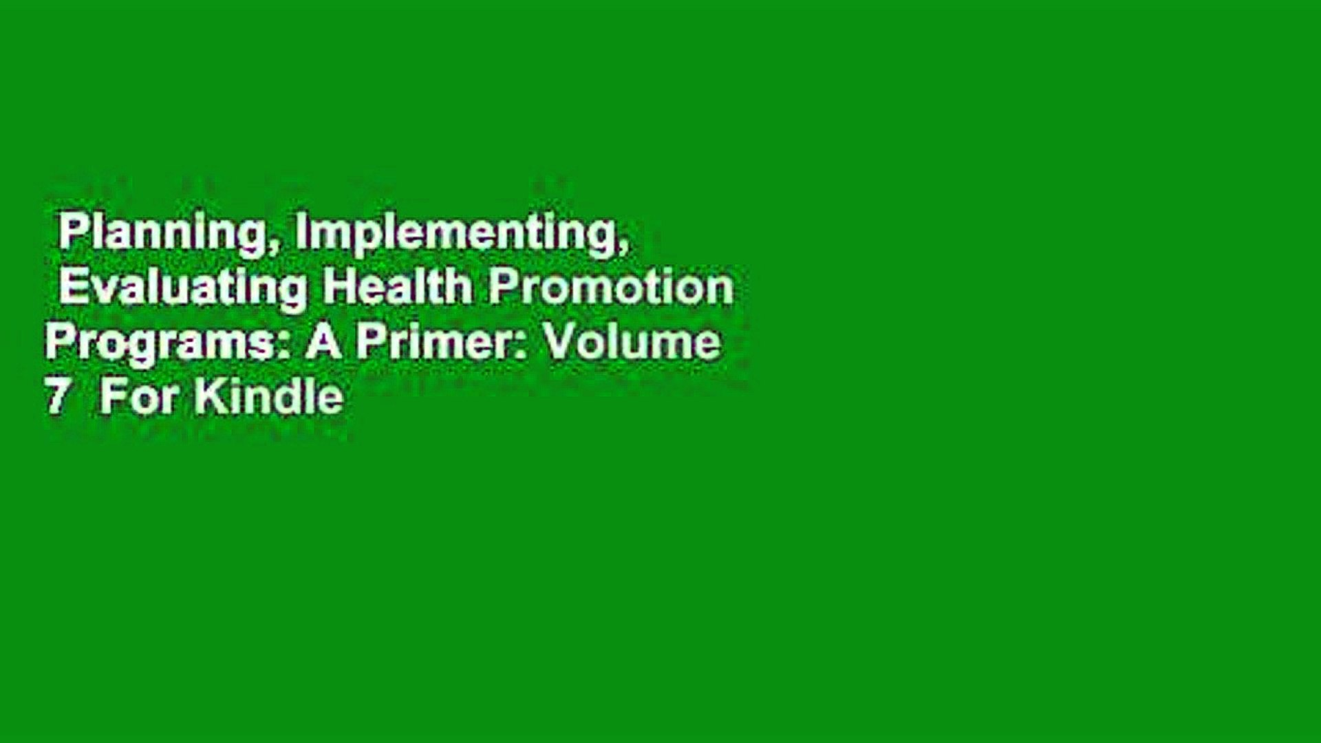 Planning, Implementing, Evaluating Health Promotion Programs: A Primer:  Volume 7 For Kindle