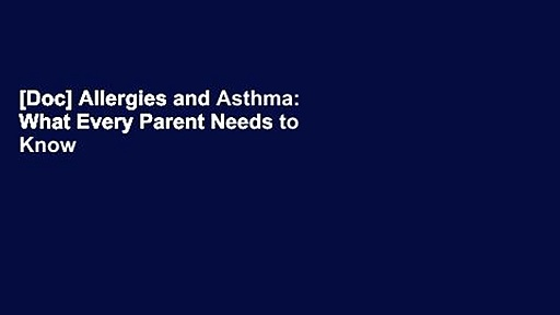 [Doc] Allergies and Asthma: What Every Parent Needs to Know