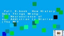Full E-book  How History Gets Things Wrong: The Neuroscience of our Addiction to Stories (The MIT