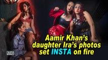 Aamir Khan's daughter Ira's photos set INSTA on fire