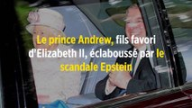 Le prince Andrew, fils favori d'Elizabeth II, éclaboussé par le scandale Epstein