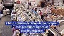 China anuncia decisión de no comprar más productos agrícolas estadounidenses
