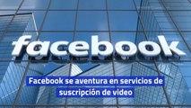 Facebook se aventura en servicios de suscripción de video