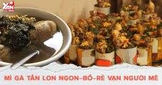 Đến Hà Nội thì nhất định phải ăn mì gà Tần lon trứ danh ở phố An Dương