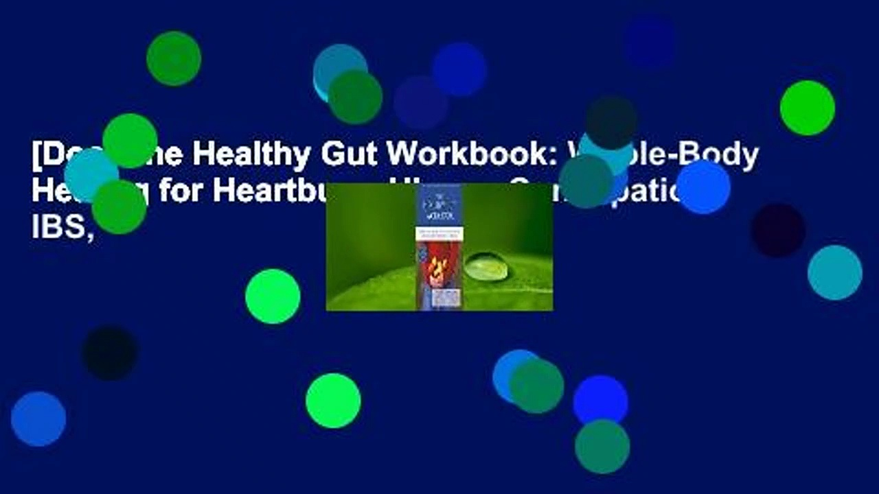 [Doc] The Healthy Gut Workbook: Whole-Body Healing for Heartburn, Ulcers, Constipation, IBS,