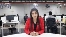 Abu Dhabi Crown Prince Explains How India-UAE Ties Transformed In 2 Years