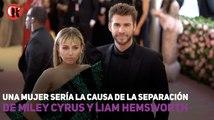 Una mujer sería la causa de la separación de Miley Cyrus y Liam Hemsworth