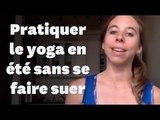 Mes astuces pour faire du yoga l'été sans trop transpirer