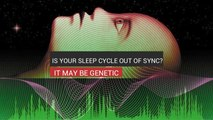 Is Your Sleep Cycle Out Of Sync? It May Be Genetic