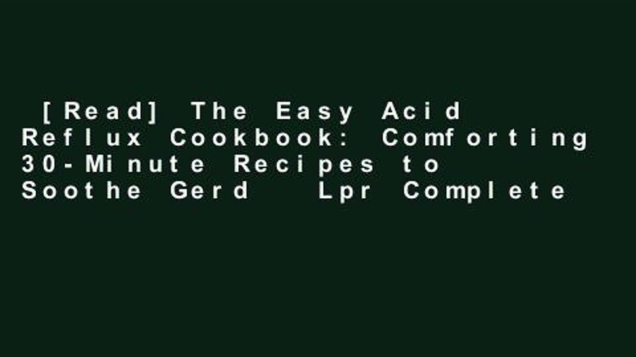 [Read] The Easy Acid Reflux Cookbook: Comforting 30-Minute Recipes to Soothe Gerd   Lpr Complete