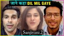 Karan Singh Grover, Jennifer Winget, Karan Wahi SPECIAL MESSAGE For Sanjivani 2 Cast | Dil Mil Gaye