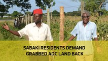 Sabaki residents demand grabbed ADC land back