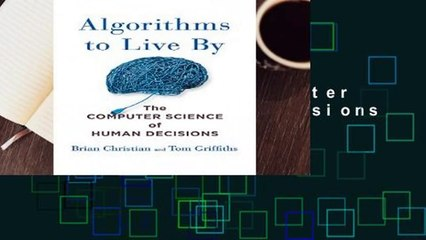 [Read] Algorithms to Live by: The Computer Science of Human Decisions  For Kindle