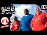 AFTV ASSEMBLE | BLUD BRUVVAS 2 PRESEASON | MINISODE 3