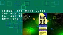 [FREE] The Mood Cure: The 4-Step Program to Take Charge of Your Emotions--Today