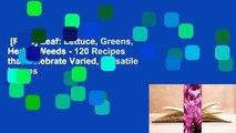 [Read] Leaf: Lettuce, Greens, Herbs, Weeds - 120 Recipes that Celebrate Varied, Versatile Leaves