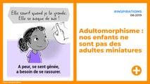 Adultomorphisme : nos enfants ne sont pas des adultes miniatures