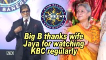 Big B thanks wife Jaya for watching KBC regularly